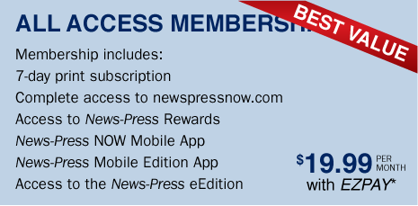 ALL ACCESS MEMBERSHIP (BEST VALUE) - Membership includes: 7-day print subscription, Complete access to newspressnow.com, Access to News-Press Rewards, News-Press NOW Mobile App, News-Press Mobile Edition App, Access to the News-Press eEdition - $19.99 per month with EZPAY