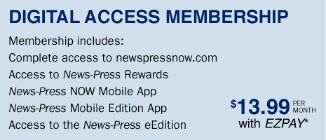 DIGITAL ACCESS MEMBERSHIP - Membership includes: Complete access to newspressnow.com, Access to News-Press Rewards, News-Press NOW Mobile App, News-Press Mobile Edition App, Access to the News-Press eEdition - $13.99 per month with EZPAY